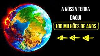 Veja a Terra Mudar 100 Milhões de Anos no Futuro