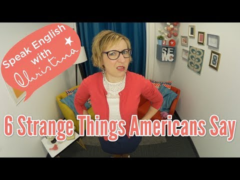 6 Strange Things Americans Say - Learn to speak real English