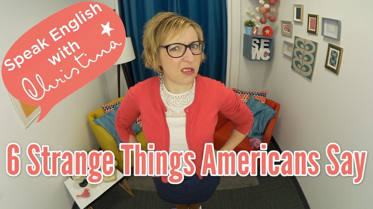 ab0f22743dc 6 Strange Things Americans Say: English Speaking Lesson - YouTube