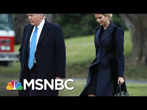 Ivanka Trump And The Politics Of Nepotism | MSNBC
