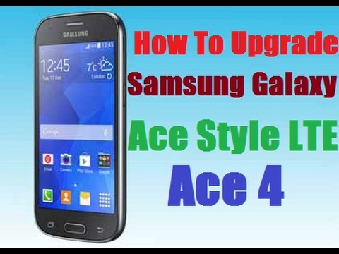 How To Upgrade Samsung Galaxy Ace Style Lte Ace 4 Youtube