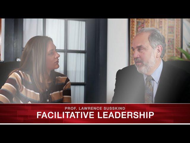 Facilitative Leadership - Prof. Lawrence Susskind
