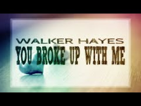 Walker Hayes - You Broke Up with Me (Lyric Video)