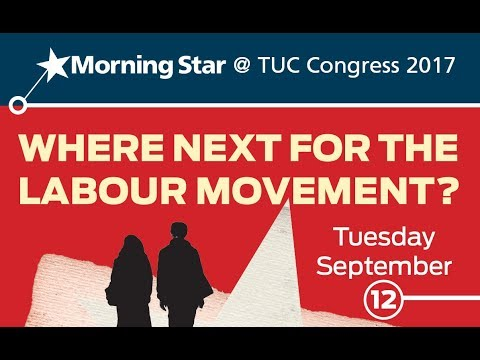 Where next for the labour movement? - Morning Star TUC Fringe Meeting