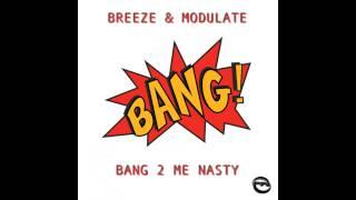 Breeze, Modulate - Bang 2 Me Nasty (VIP Mix) [Futureworld Records]