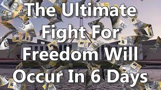 The Ultimate Fight For Freedom Will Occur In 6 Days