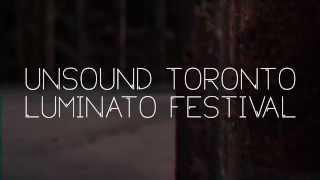 UNSOUND TORONTO | 2015 Luminato Festival