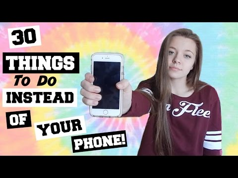 30 Things to do INSTEAD of Being on YOUR PHONE!!