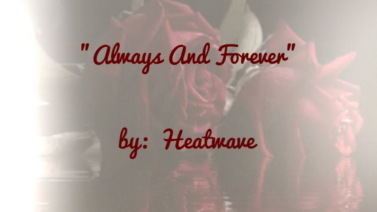 Download Always And Forever (w/lyrics)  ~  Heatwave