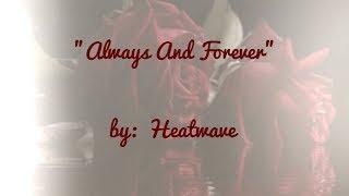 Always And Forever (w/lyrics)  ~  Heatwave