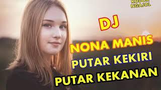 DJ NONA MANIS PUTAR KEKIRI PUTAR KEKANAN, BASSNYA BIKIN OLENG
