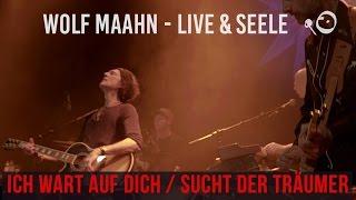 Wolf Maahn - Ich wart auf dich / Sucht der Träumer  (Live in Köln)