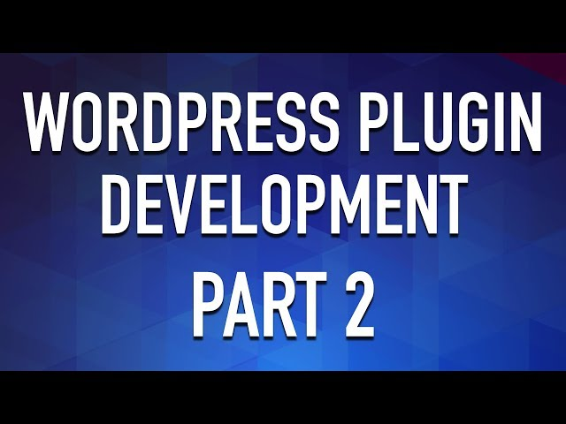 Create a WordPress Plugin from Scratch - Part 2