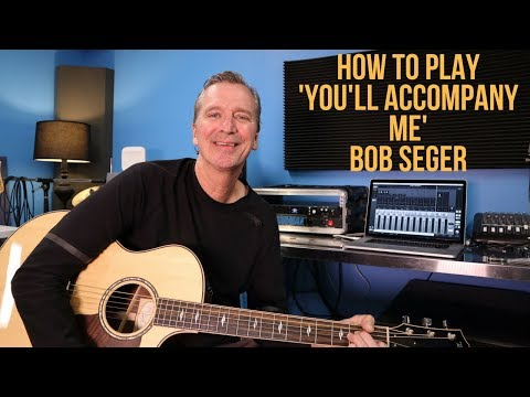 How to play 'You'll Accompany Me' by Bob Seger