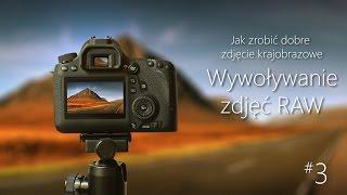 #03 Jak zrobić dobre zdjęcie krajobrazu - Wywoływanie zdjęć RAW