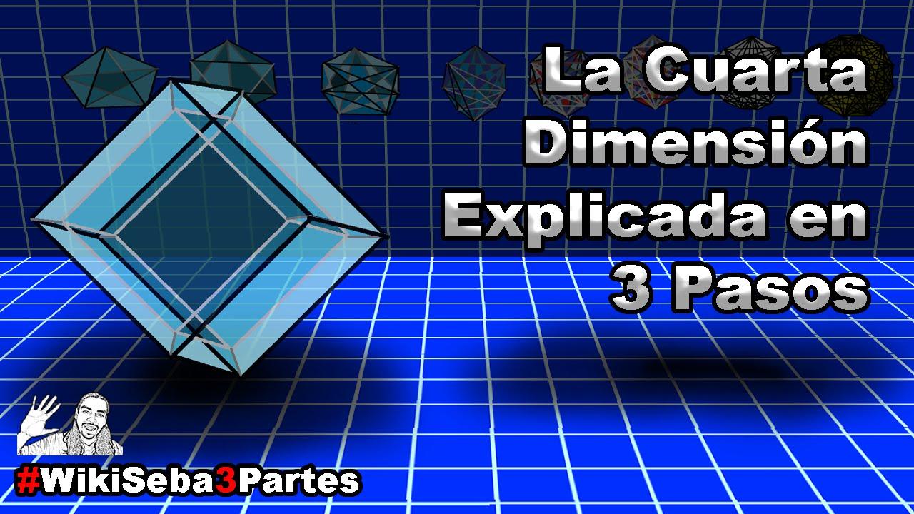 Cuarta Dimensión en 3 Pasos (con @elpanaldeale ) #WikiSeba3Pasos ...