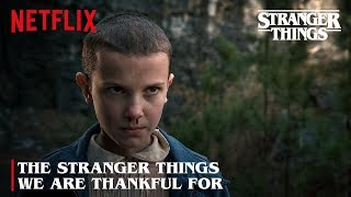 The Stranger Things We're Thankful For | Netflix