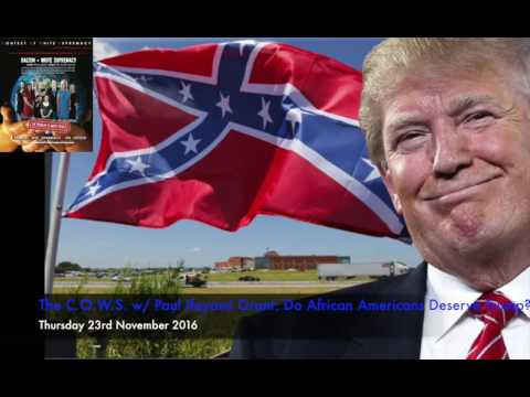 The C.O.W.S  w: Paul Ifayomi Grant: Do African Americans Deserve Trump?