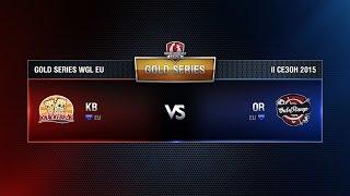 KB vs OR Match 4 WGL EU Season ll 2015-2016. Gold Series Week 6