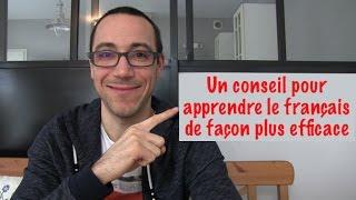 Un conseil pour apprendre le français de façon plus efficace