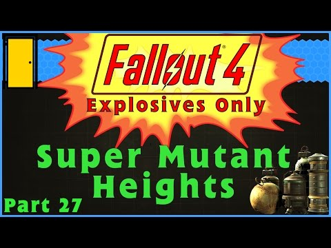 Fallout 4 Explosives Only - Part 27: Super Mutant Heights - Fallout 4 Let's Play