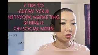 7 Tips to Grow your Network Marketing Business on Social Media