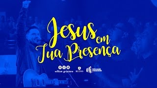 William Graziane | Jesus em Tua Presença | Lagoinha 2017