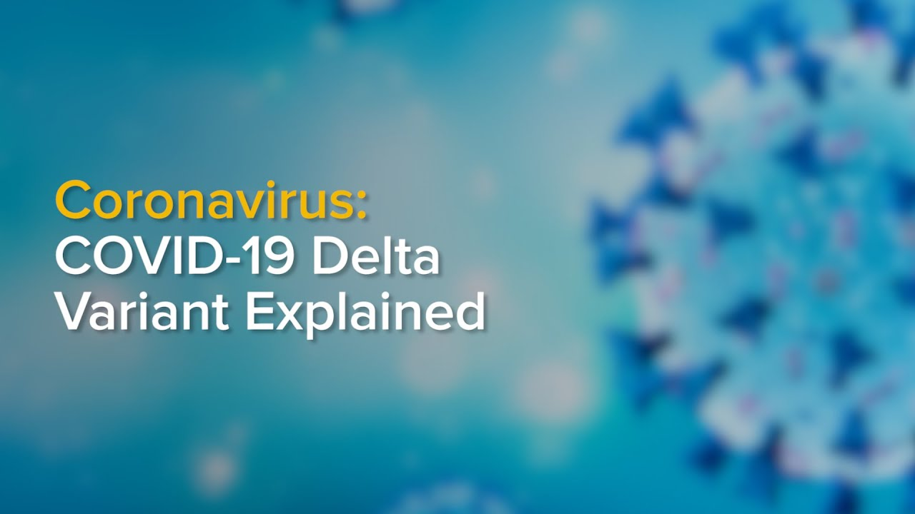 The COVID-19 Delta Variant Explained