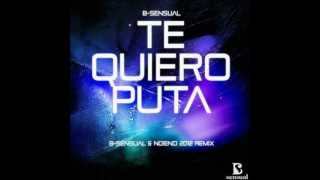 Te Quiero Puta  2012 REMIX B-SENSUAL NO!END