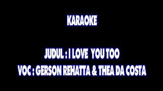 Gambar cover KARAOKE - I LOVE YOU TOO - GERSON REHATTA & THEA DA COSTA