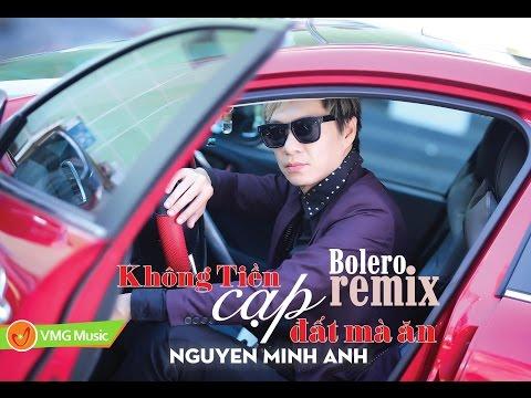 BOLERO REMIX Không Tiền Cạp Đất Mà Ăn | NGUYỄN MINH ANH | ALBUM AUDIO OFFICIAL