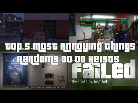 GTA Online Top 5 Most Annoying Things Randoms Do On Heists