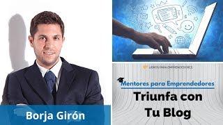MPE006 Triunfa con tu Blog, con Borja Girón - Mentores para Emprendedores