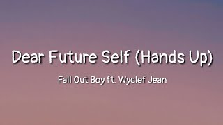 Fall Out Boy - Dear Future Self (Hands Up) ft. Wyclef Jean (lyrics)