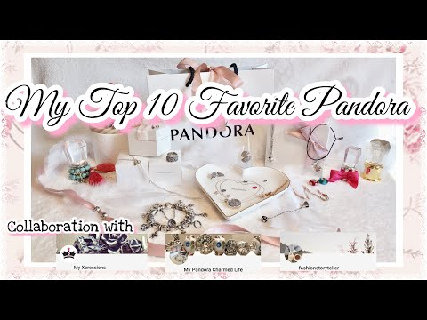 Top 10 Favorite Pandora items Collab w/ MyXpressions, MyPandoraCharmedLife & FashionStoryTeller