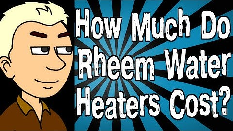 How Much Do Rheem Water Heaters Cost?