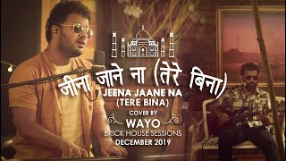 Atif Aslam Mashup - Jeena Jane Na (Tere Bina) - WAYO Brick House Sessions (December 2019)