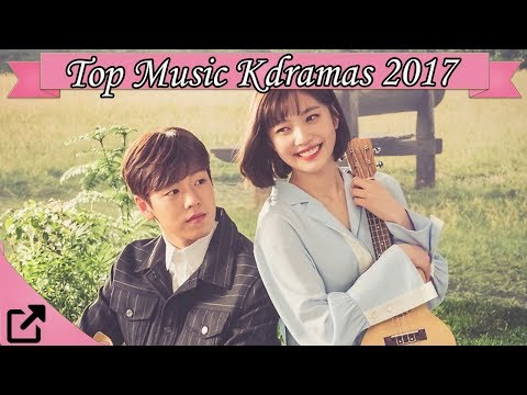 Top 10 Music Kdramas 2017 (All The Time)