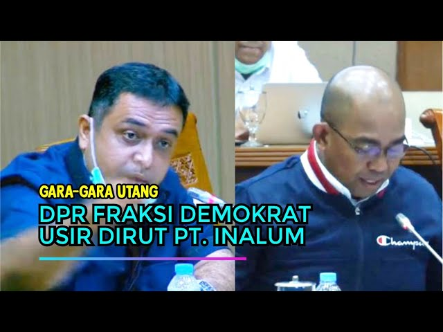 Dirut PT. INALUM Diusir Dari Rapat Oleh Komisi VII Terkait Hutang