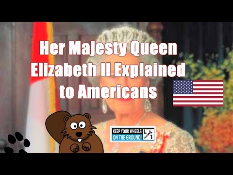 Her Majesty Queen Elizabeth II Expained to Americans