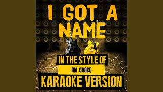 I Got a Name (In the Style of Jim Croce) (Karaoke Version)