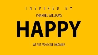 Pharrel Williams - Happy (We Are From Cali, Colombia) #HAPPYDAY