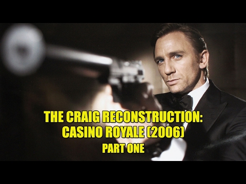 The Craig Reconstruction: Casino Royale (2006) - Part One
