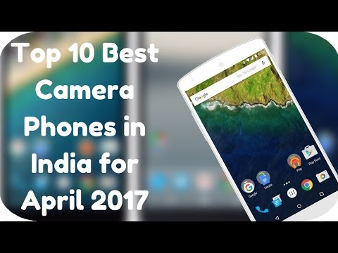 Top 10 Best Camera Phones in India for April 2017