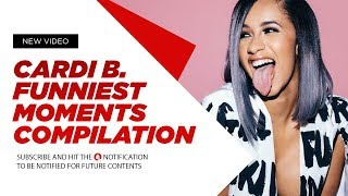 Cardi B.  Funniest Moments