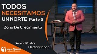 Serie Todos Necesitamos Un Norte Parte 5 Zona De Crecimiento - Pastor Caban -TampaSpanishSDAChurch