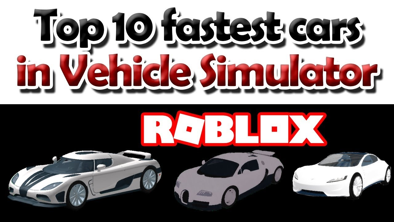 Roblox Vehicle Simulator Best Car 2018 - Top 10 Fastest Cars In Vehicle Simulator Updated Roblox