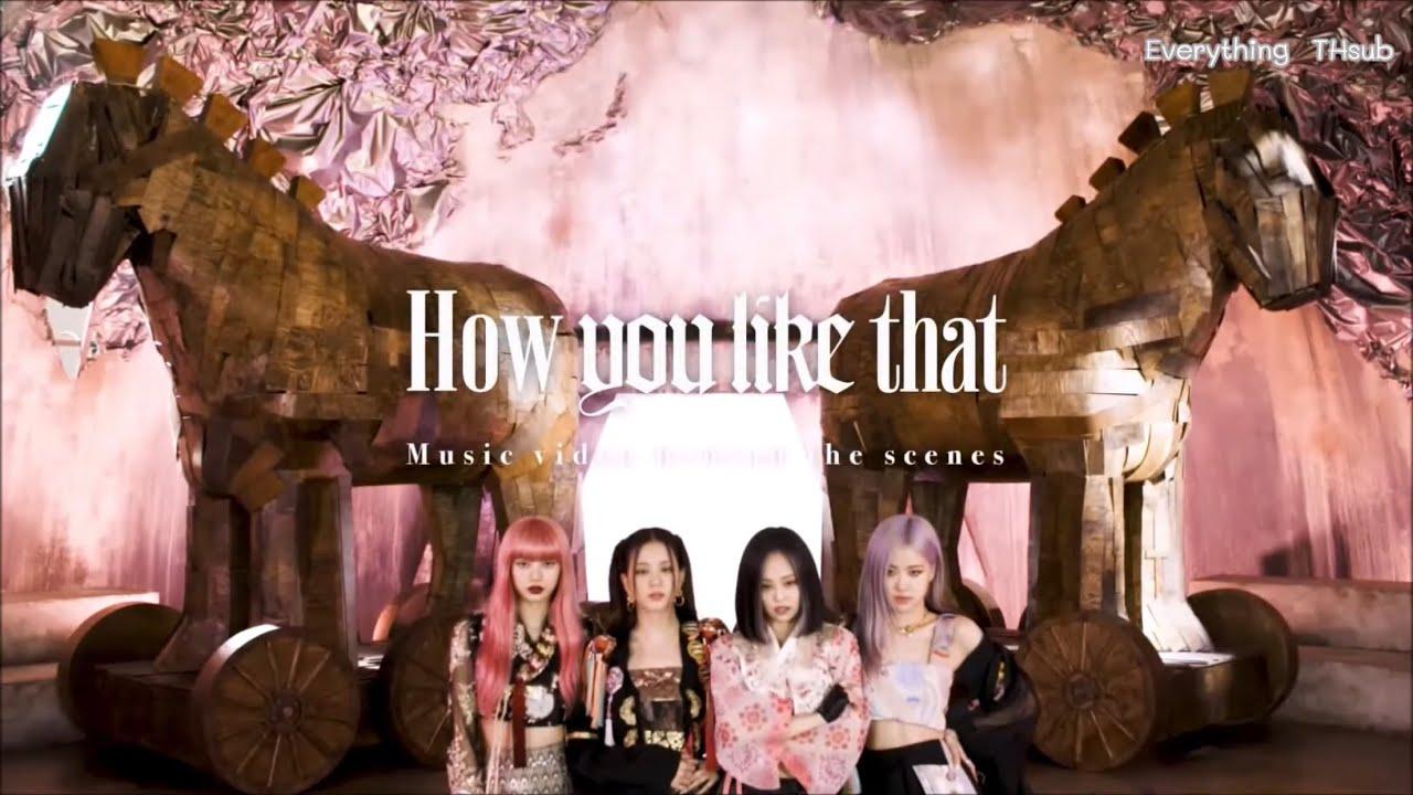 [Thaisub] BLACKPINK - 'How You Like That' M/V MAKING FILM