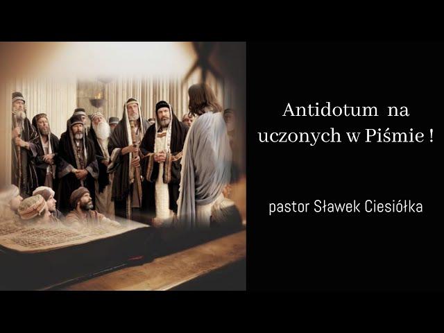 Antidotum na uczonych w Piśmie! Pastor Sławek Ciesiółka