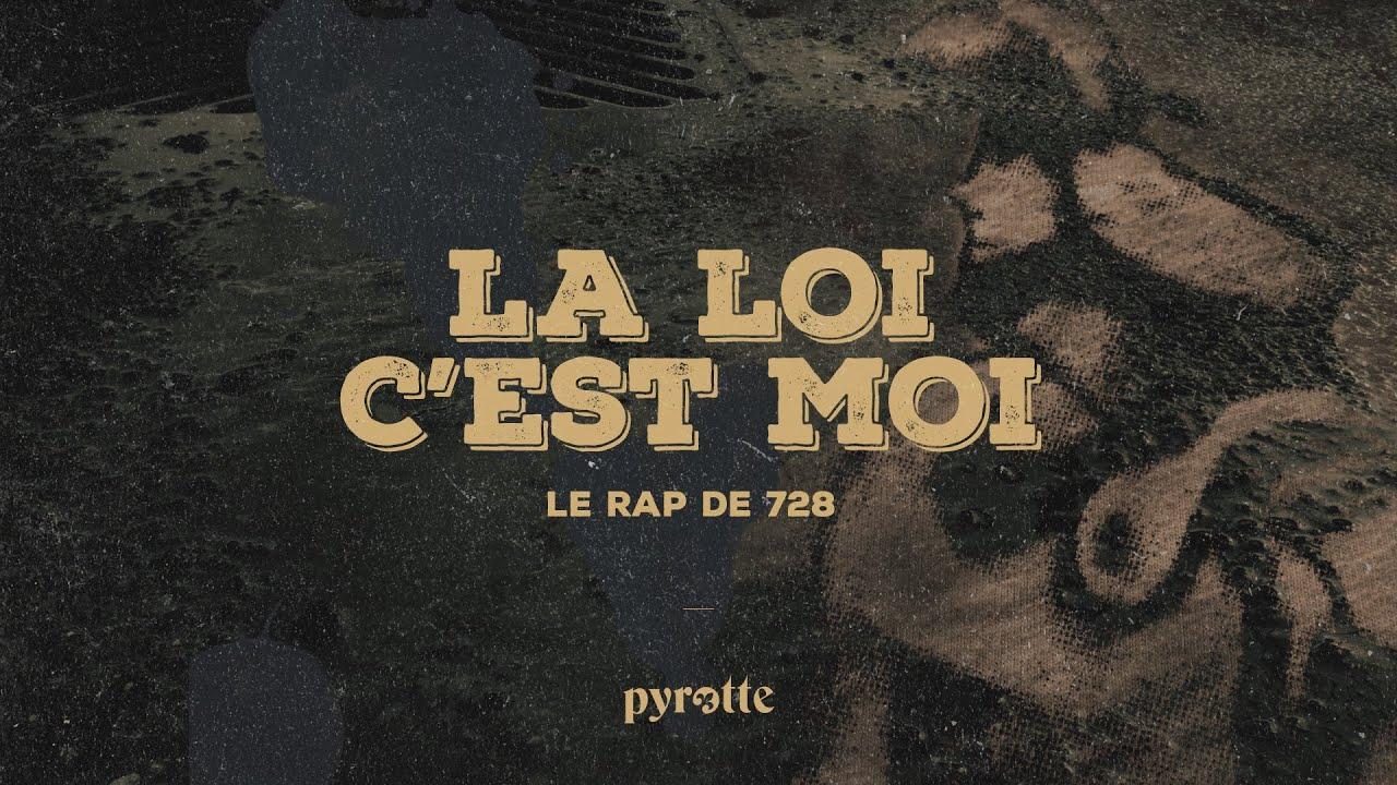 Pyrotte La Loi C Est Moi Le Rap De 728 Youtube